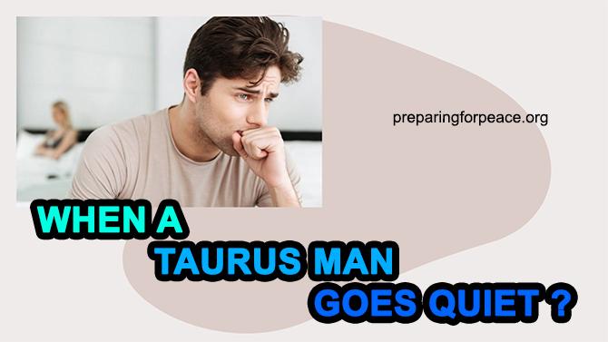 taurus man goes quiet
