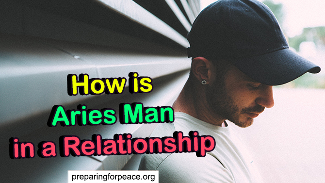 How is Aries Man in a Relationship (with 4 Things to Know)