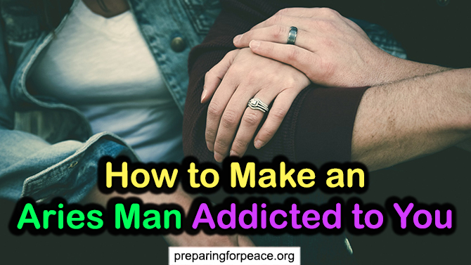 tips to make aries man addicted to you